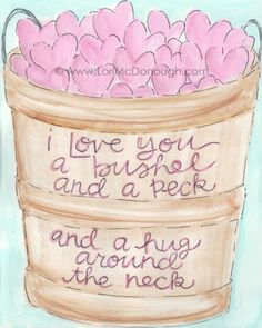 ♥ A Bushel and a Peck and a Hug around the Neck ♥ ~ My Grandmother used to tell me this all the time when I was a little girl!  I miss her so much!  Really wish she could've met my Lynsey Belle!  I guarantee she would've told her the exact same thing!!! <3