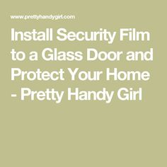 Install Security Film to a Glass Door and Protect Your Home - Pretty Handy Girl