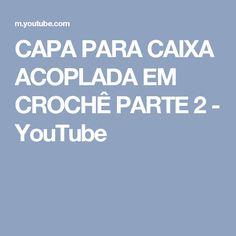 CAPA PARA CAIXA ACOPLADA EM CROCHÊ PARTE 2 - YouTube