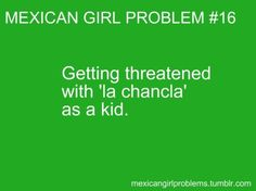 I was threatened by the Chancla lots of time. Hispanic Girl Problems, Mexican Problems, Mexican Humor, America Girl, I Love My Dad, Belly Laughs, I Can Relate, Get To Know Me, Funny Photos