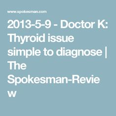 2013-5-9 - Doctor K: Thyroid issue simple to diagnose | The Spokesman-Review