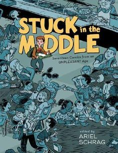 Stuck in the Middle: 17 Comics from an Unpleasant Age by A. Schrag (PN6726 .S78 2007)