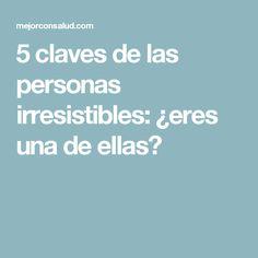 5 claves de las personas irresistibles: ¿eres una de ellas?