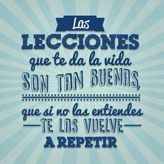 Las lecciones que te da la vida son tan buenas, que si no las entiendes te las vuelve a repetir... #Citas #Frases @Candidman