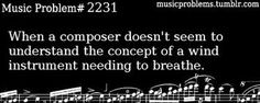 """Or when you director says """"clarinets don't have to breathe in 16 measures""""... when it's a slow song and we're in 4-4 time you fucking bet we do"""