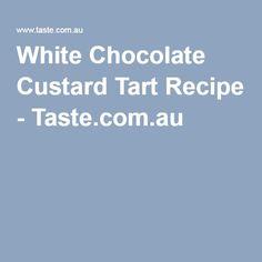 White Chocolate Custard Tart Recipe - Taste.com.au