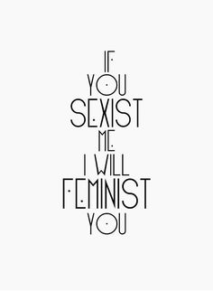 if you sexist me I will feminist you - feminism Feminist Af, Feminist Quotes, Equality Quotes, Feminist Apparel, Equality Slogans, True Words, Chimamanda Ngozi Adichie, Smash The Patriarchy, Intersectional Feminism