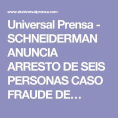 Universal Prensa - SCHNEIDERMAN ANUNCIA ARRESTO DE SEIS PERSONAS CASO FRAUDE DE…