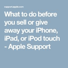 What to do before you sell or give away your iPhone, iPad, or iPod touch - Apple Support
