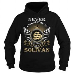 Cool Never Underestimate The Power of a SOLIVAN - Last Name, Surname T-Shirt T shirts