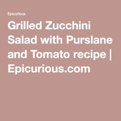 Grilled Zucchini Salad with Purslane and Tomato recipe | Epicurious ...