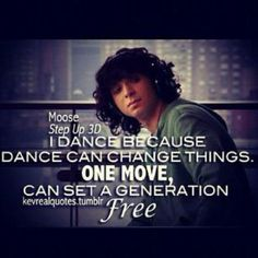 Step Up 3D ... Moose ... I dance because dance can change things. One move, can…