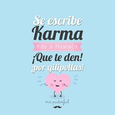 Karma, que te den por gilipollas Mr. Puterful (@MrPuterful)