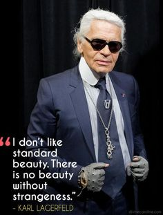 """""""I don't like standard beauty. There is no beauty without strangeness."""" #karl #lagerfeld #quotes"""