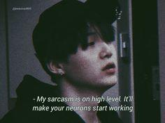 -My sarcasm is on high level. It'll make your neurons start working. -Мой сарказм на высоком уровне. Это заставит ваши нейроны начать работать.