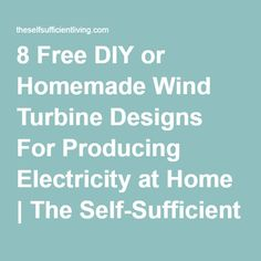 8 Free DIY or Homemade Wind Turbine Designs For Producing Electricity at Home | The Self-Sufficient Living