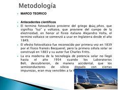 Metodología<br />MARCO TEORICO<br />Antecedentes científicos<br />El termino fotovoltaico proviene del griego φώς:phos, qu...