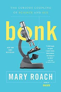 Mary Roach asks all the sex questions we're afraid to in Bonk. I knew I would love this book and author when I found out she volunteered herself and her husband for one of the studies. [Natalie]
