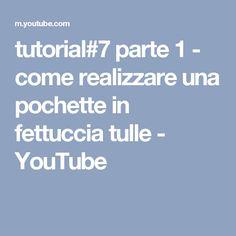 tutorial#7 parte 1 - come realizzare una pochette in fettuccia tulle - YouTube