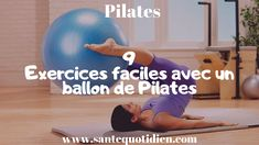 9 exercices faciles avec un ballon de Pilates — Santé Quotidien Ballon Pilates, Exercices Swiss Ball, Le Pilates, Health And Wellbeing, Crossfit, Gym Equipment, Exercise, Workout, Sports