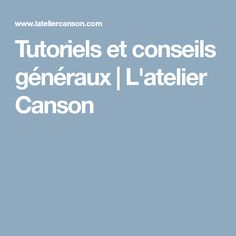 Tutoriels et conseils généraux   L'atelier Canson