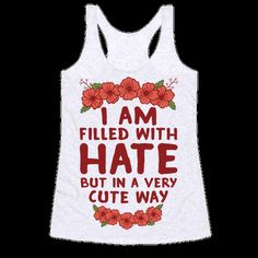 I Am Filled With Hate Tee