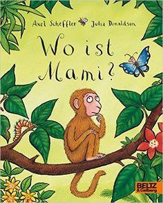 Wo ist Mami?: Vierfarbiges Pappbilderbuch: Amazon.de: Axel Scheffler, Julia Donaldson, Bernhard Lassahn: Bücher