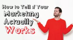How to Tell if Your Marketing Actually Works