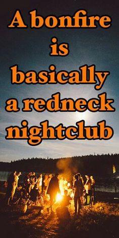 A bonfire is basically a redneck nightclub