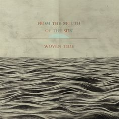 """From the Mouth of the Sun - """"Woven Tide"""" (ambient, experimental, soundscape)"""