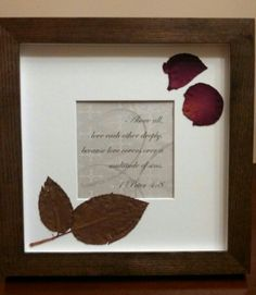 My latest quick project: print verse on scrapbook paper, frame, lightly glue dried flower petals. This one has leaves and rose petals rose from a first date bouquet. Still space for future flower petals : )