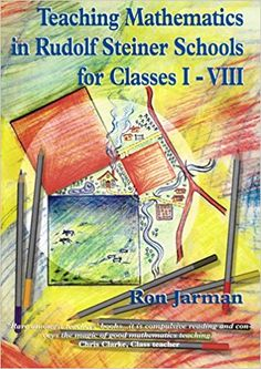 Useful for G1 -Teaching Mathematics in Rudolph Steiner Schools: How to Become Holistic and Imaginative: Amazon.co.uk: Ron Jarman: Books