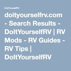 doityourselfrv.com - Search Results - DoItYourselfRV | RV Mods - RV Guides - RV Tips | DoItYourselfRV