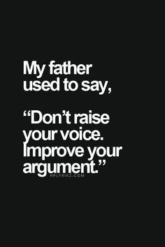 """My father used to say, """"Don't raise your voice. Improve your argument."""" ~Desmond Tutu. by mitzi"""
