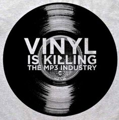 Vinyl is Killing the MP3 Industry. Oh, ya!