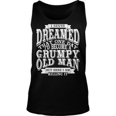 I Never Dreamed That One Day I'd Become A Grumpy Old Man tank top