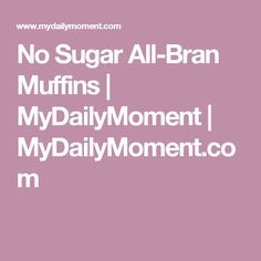 No Sugar All-Bran Muffins | MyDailyMoment | MyDailyMoment.com
