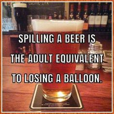 "39 Best Beer Puns And Beer Memes For National Beer Day (And, Well, Every Day) ""Spilling a beer is the equivalent of losing a balloon. Beer Puns, Beer Memes, Beer Humor, Redneck Humor, Tierischer Humor, Man Humor, Food Humor, Humor Quotes, Beer Brewing"