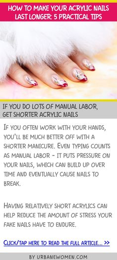 How to make your acrylic nails last longer: 5 practical tips - If you do lots of manual labor, get shorter acrylic nails