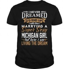 Awesome Tee  MARRYING A SUPPER SEXY MICHIGAN  GIRL T-Shirts