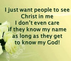 I just want people to see Christ in me. I don't even care if they know my name, as long as they get to know my God! [more at www.agodman.com]
