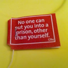 Yogi tea di questa mattina :-)  Nessuno ti può mettere in prigione, tranne te stesso!