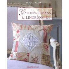 ==>11€50<== Galons, Rubans Et Linge Ancien de Sylvie Castellano http://www.priceminister.com/boutique/marlau5