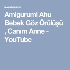 Amigurumi Ahu Bebek Göz Örülüşü , Canım Anne - YouTube