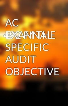 """Read """"AC 492 FINAL EXAM THE SPECIFIC AUDIT OBJECTIVE -   AC 492 FINAL EXAM THE SPECIFIC AUDIT OBJECTIVE"""" #wattpad #short-story"""