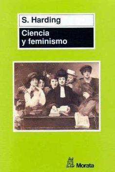 Ciencia y feminismo / Sandra Harding ; [traducción de Pablo Manzano]. Morata, Madrid : 1996. 237 p. Colección: Psicología. Manuales ISBN 9788471124142 [1996-12] / ES / EN * / ENS / Ciencia / Filosofía / Mujeres en la ciencia / Feminismo