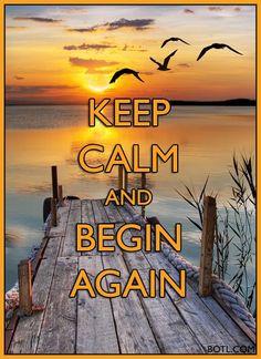 KEEP CALM and BEGIN AGAIN