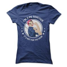 Im a P.E. Teacher - Im a P.E. Teacher - Its not for the weak (Teacher Tshirts)