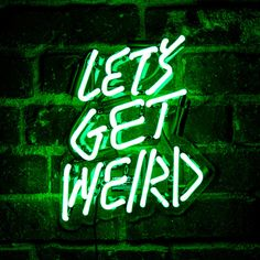 Let's Get Weird Neon Sign ($195) ❤ liked on Polyvore featuring backgrounds, text, quotes, photos, pictures, fillers, phrase and saying