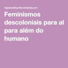 Feminismos descoloniais para além do humano